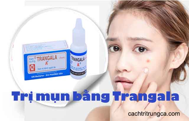 Cẩn thận khi trị mụn bằng Trangala