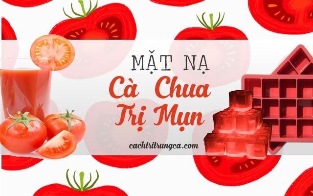 Mặt nạ cà chua trị mụn cực hiệu quả - cách đắp mặt nạ cà chua trị mụn trứng cá