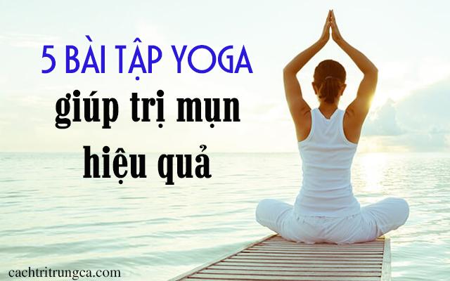 Tập Yoga có trị mụn được không?